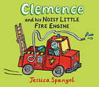 Clemence and His Noisy Little Fire Engine by Jessica Spanyol (Hardback, 2008)
