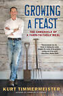 Growing a Feast: The Chronicle of a Farm-to-Table Meal by Kurt Timmermeister (Paperback, 2015)
