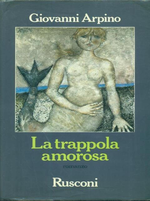 LA TRAPPOLA AMOROSA PRIMA EDIZIONE ARPINO GIOVANNI RUSCONI LIBRI 1988