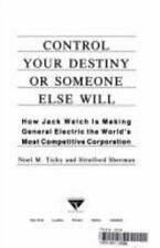 Control Your Destiny Or Someone Else Will How Jack Welch Is
