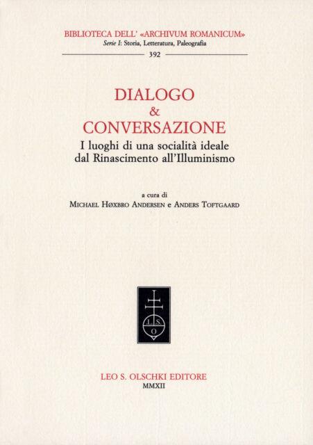 Dialogo & conversazione I luoghi di una socialità ideale dal Rinascimento all'Il