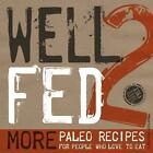 Well Fed 2: More Paleo Recipes for People Who Love to Eat von Melissa Joulwan (2013, Taschenbuch)