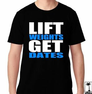Details about LIFT WEIGHTS GET DATES TRAINING GYM CROSSFIT RUNNING FUNNY  HUMOR T SHIRT T-SHIRT