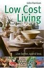 Low-Cost Living: Live better, spend less by John Harrison (Paperback, 2009)