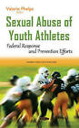Sexual Abuse of Youth Athletes: Federal Response & Prevention Efforts by Nova Science Publishers Inc (Hardback, 2016)
