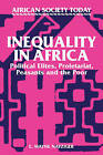 Inequality in Africa: Political Elites, Proletariat, Peasants and the Poor by E. Wayne Nafziger (Paperback, 1988)
