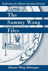 The Sammy Wong Files Confessions of a Chinese American Terrorist 9781425712372