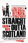 Straight Outta Scotland: A True Story of Fakery, Money and Betrayal in the Music Industry by Gavin Bain (Paperback, 2011)