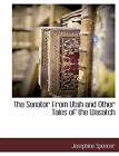The Senator from Utah and Other Tales of the Wasatch by Josephine Spencer (Paperback / softback, 2010)