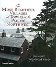 The Most Beautiful Villages and Towns of the Pacific Northwest by Joan Tapper, Nik Wheeler (Hardback, 2010)
