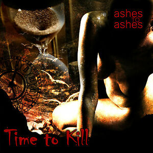 """Time to Kill CD """"Ashes to Ashes"""" 2013 release full length CD"""