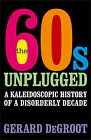 The Sixties Unplugged: A Kaleidoscopic History of a Disorderly Decade by Gerard DeGroot (Hardback, 2008)