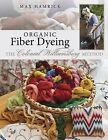 Organic Fabric Dyeing: The Colonial Williamsburg Method by Max Hamrick (Paperback / softback, 2013)