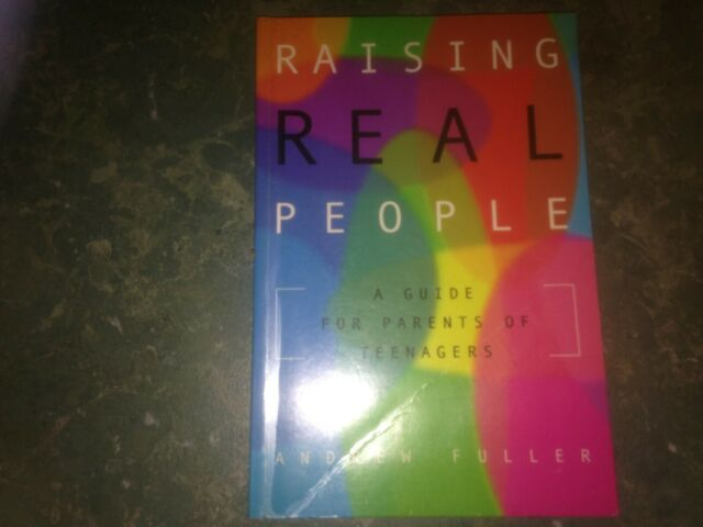 Raising Real People A Guide for Parents of Teenagers Andrew Fuller