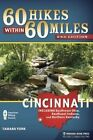 60 Hikes Within 60 Miles: Cincinnati: Including Clifton Gorge, Southeast Indiana, and Northern Kentucky by Tammy York (Paperback, 2014)
