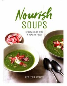 Nourish Soups: Hearty soups with a healthy twist, Rebecca Woods, New condition,