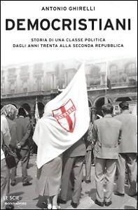 DEMOCRISTIANI DI ANTONIO GHIRELLI - MONDADORI - ANNO 2004