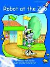 Robot at the Zoo: Early: Level 3 by Pam Holden (Paperback, 2004)