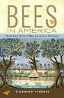 Bees in America: How the Honey Bee Shaped a Nation by Tammy Horn (Hardback, 2005)