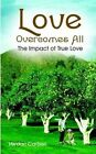 Love Overcomes All The Impact of True Love 9781414042114 by Verdan Carbon Book