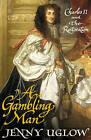 A Gambling Man: Charles II and The Restoration by Jenny Uglow (Hardback, 2009)