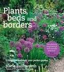 Plants, Beds and Borders: Create and Maintain Your Perfect Garden by Katie Rushworth (Paperback, 2016)