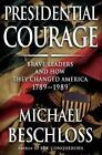 Presidential Courage : Brave Leaders and How They Changed America 1789-1989 by Michael R. Beschloss (2007, Hardcover)