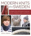 Modern Knits from Sweden: A Warm Mix of Shawls, Scarves, Cowls, Mittens, Hats and More by Erika Aberg (Hardback, 2016)