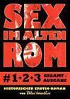 Sex im alten Rom 1-3 Gesamtausgabe von Rhino Valentino (2012, Kunststoffeinband)