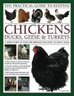 The Practical Guide to Keeping Chickens, Ducks, Geese & Turkeys: A Directory of Poultry Breeds and How to Keep Them: with Step-by-step Techniques and More Than 650 Colour Photographs by Fred Hams (Hardback, 2012)