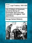 Life of William of Wykeham, Sometime Bishop of Winchester and Lord High Chancellor of England: With Appendices. by George Herbert Moberly (Paperback / softback, 2010)