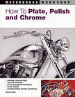 How to Plate, Polish and Chrome by Dennis Parks (Paperback, 2006)