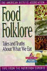 Food Folklore - Tales and Truths About What We Eat by ADA (American Dietetic Association), Roberta Larson Duyff (Paperback, 1998)