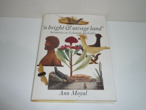 1 of 1 - A BRIGHT & SAVAGE LAND SCIENTISTS IN COLONIAL AUSTRALIA BY ANN MOYAL