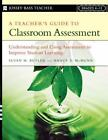 A Teacher's Guide to Classroom Assessment : Understanding and Using Assessment to Improve Student Learning by Susan M. Butler and Nancy D. McMunn (2014, Paperback, Training Guide (Instructor's))