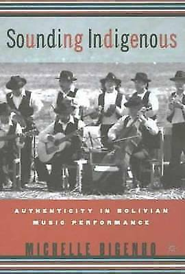Sounding Indigenous: Authenticity in Bolivian Music Performance, Bigenho, Michel