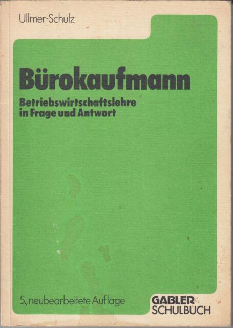 Der Bürokaufmann - Betriebswirtschaftslehre in Frage und Antwort - Ullmer-Schulz