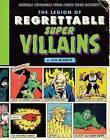The Legion of Regrettable Supervillains: Oddball Criminals from Comic Book History by Jon Morris (Hardback, 2017)