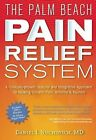 Palm Beach Pain Relief System: A Clinically-Proven, Natural and Integrative Approach to Healing Chronic Pain, Arthritis & Injuries by Daniel I. Nuchovich (Hardback, 2013)