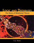 Logic and Databases: The Roots of Relational Theory by C. J. Date (Paperback, 2007)