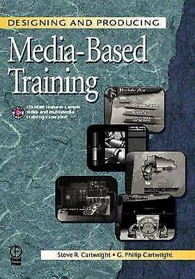 Designing and Producing Media-Based Training by Cartwright, Steve, Cartwright,