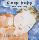 Sleep Baby, Safe and Snug by Dr John Hutton (Board book, 2013)