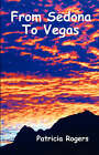 From Sedona to Vegas by Patricia A Rogers (Paperback / softback, 2007)