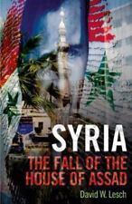 Syria: The Fall of the House of Assad by Lesch, David W.