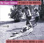 So Early in the Morning: Irish Children's Songs, Rhymes & Games by Clancy Children (CD, Jun-1997, Tradition)