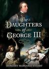 The Daughters of George III by Dorothy Margaret Stuart (Paperback, 2016)