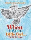 When I Was a Little Girl.: The Little Wren by Grace Zweiacher (Paperback / softback, 2013)