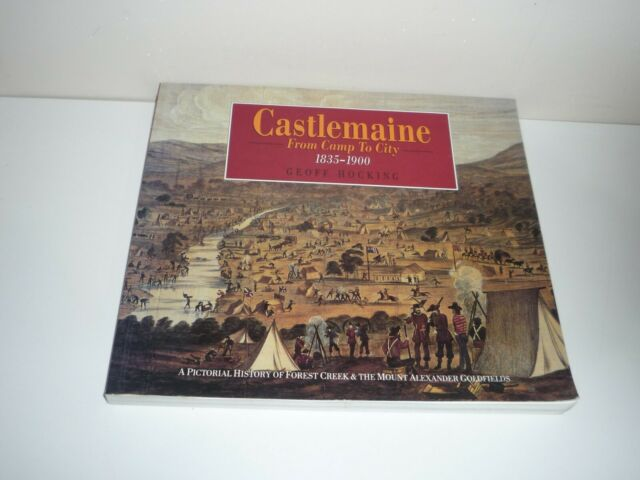 CASTLEMAINE FROM CAMP TO CITY 1835-1900 BY GEOFF HOCKING