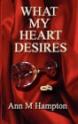 What My Heart Desires by Ann M Hampton (Paperback / softback, 2010)