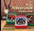 Wie der Schwarzwald erfunden wurde von Silvia Huth (2012, Gebundene Ausgabe)